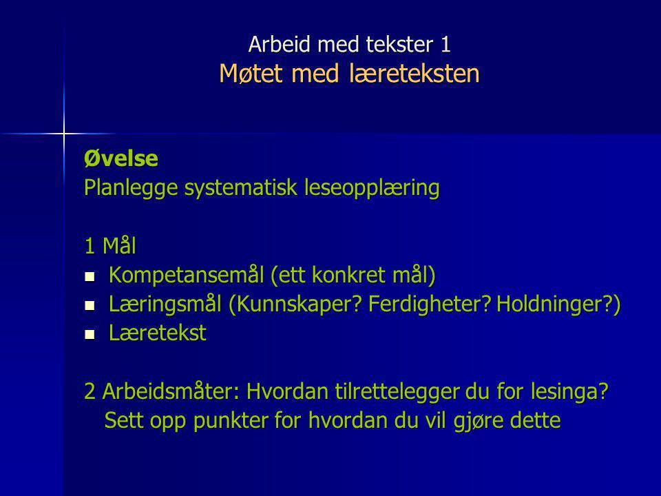 Arbeid med tekster 1 Møtet med læreteksten Øvelse Planlegge systematisk leseopplæring 1 Mål  Kompetansemål (ett konkret mål)  Læringsmål (Kunnskaper