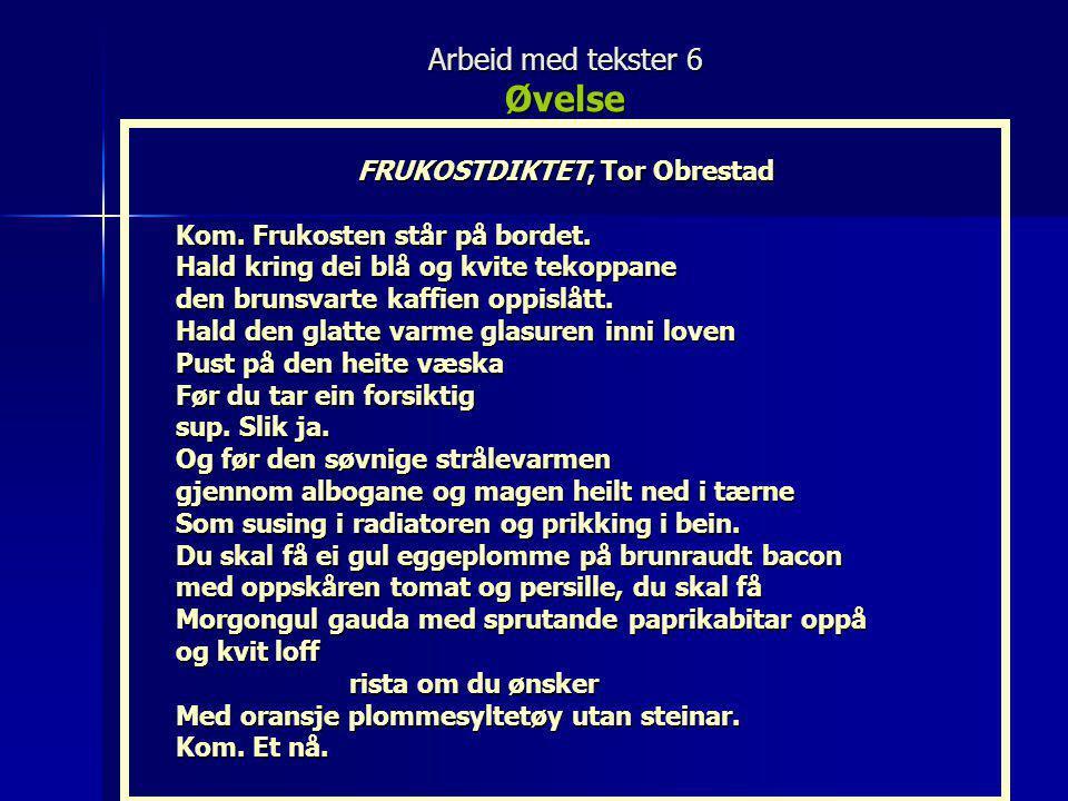 Arbeid med tekster 6 Øvelse FRUKOSTDIKTET, Tor Obrestad Kom. Frukosten står på bordet. Hald kring dei blå og kvite tekoppane den brunsvarte kaffien op
