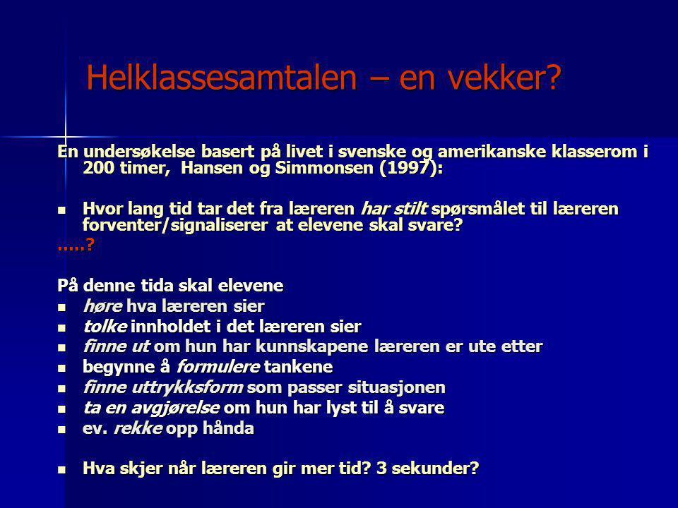 Helklassesamtalen – en vekker? En undersøkelse basert på livet i svenske og amerikanske klasserom i 200 timer, Hansen og Simmonsen (1997):  Hvor lang