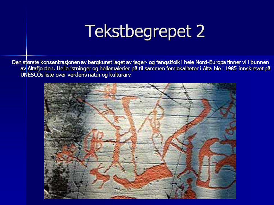 Tekstbegrepet 2 Den største konsentrasjonen av bergkunst laget av jeger- og fangstfolk i hele Nord-Europa finner vi i bunnen av Altafjorden. Hellerist
