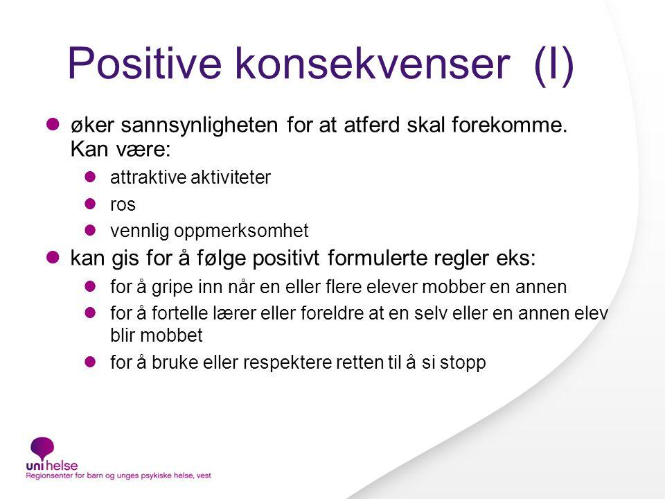 Positive konsekvenser (I)  øker sannsynligheten for at atferd skal forekomme.