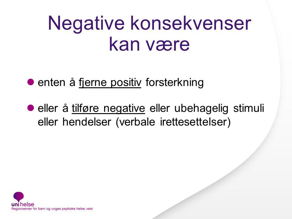 Negative konsekvenser kan være  enten å fjerne positiv forsterkning  eller å tilføre negative eller ubehagelig stimuli eller hendelser (verbale irettesettelser)