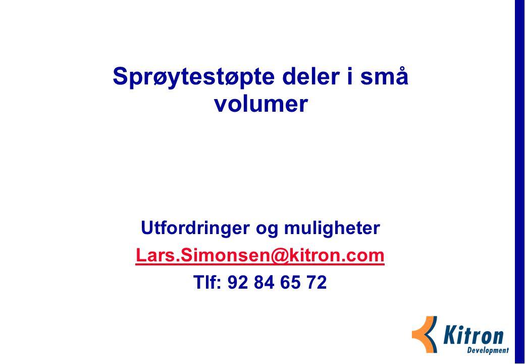 Sprøytestøpte deler i små volumer Utfordringer og muligheter Lars.Simonsen@kitron.com Tlf: 92 84 65 72