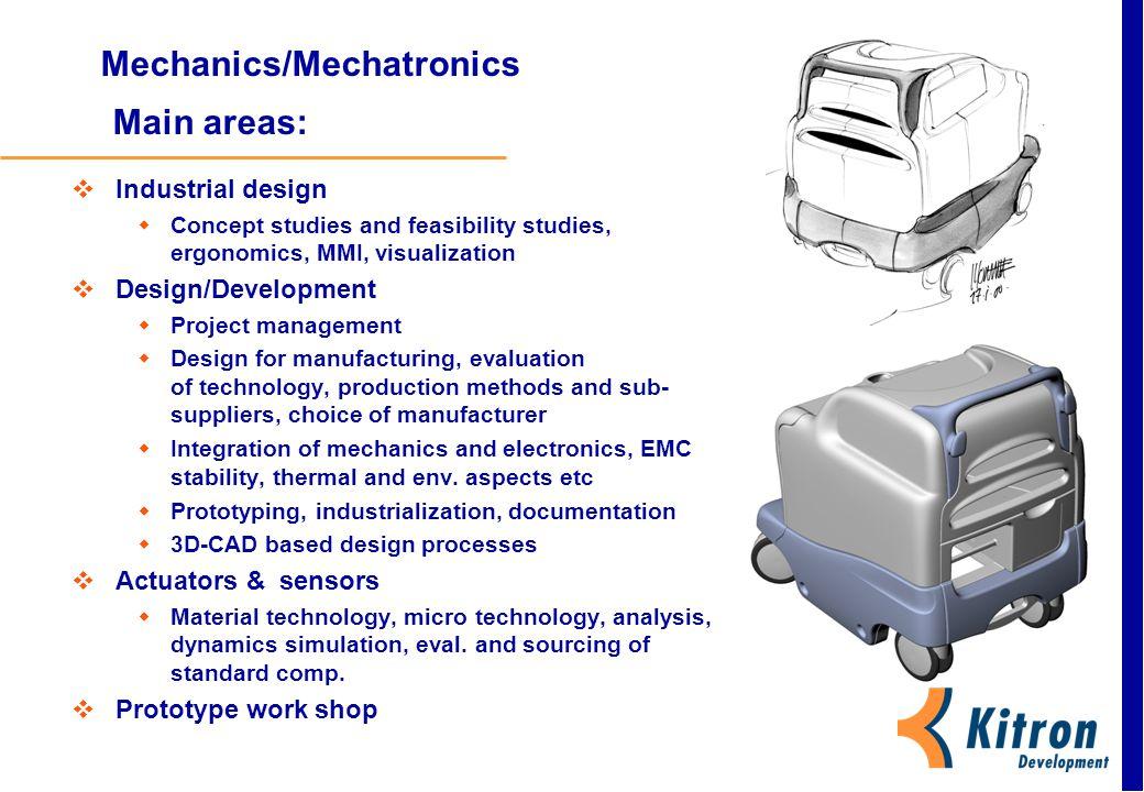 Mechanics/Mechatronics Main areas:  Industrial design  Concept studies and feasibility studies, ergonomics, MMI, visualization  Design/Development