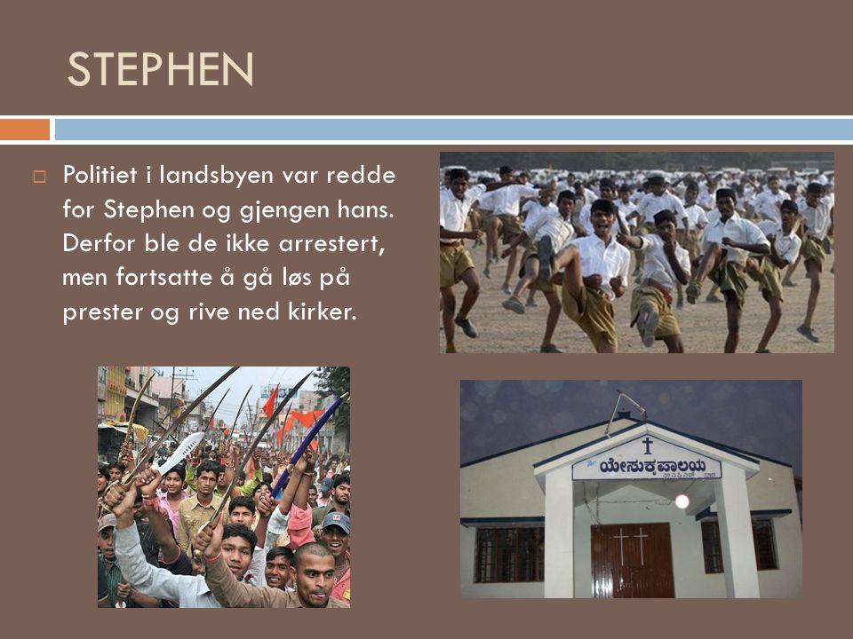 STEPHEN  Politiet i landsbyen var redde for Stephen og gjengen hans. Derfor ble de ikke arrestert, men fortsatte å gå løs på prester og rive ned kirk