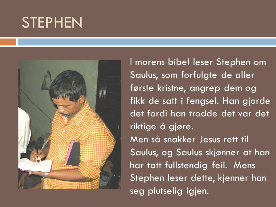 STEPHEN I morens bibel leser Stephen om Saulus, som forfulgte de aller første kristne, angrep dem og fikk de satt i fengsel. Han gjorde det fordi han
