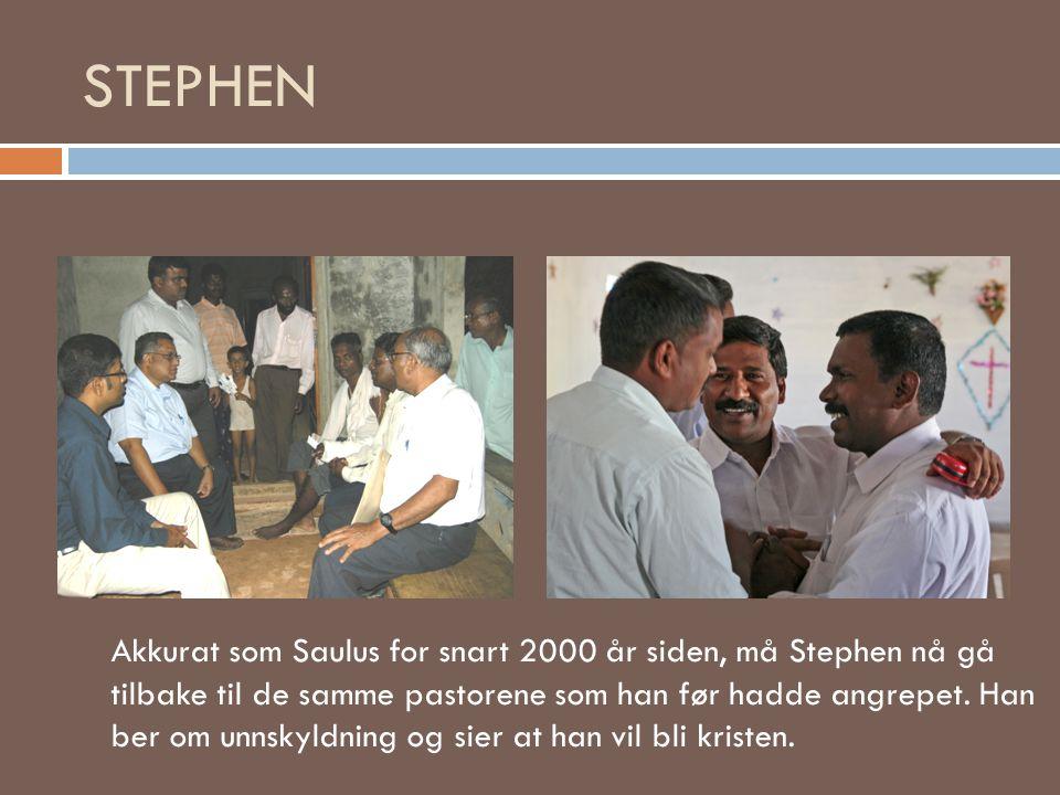 STEPHEN Akkurat som Saulus for snart 2000 år siden, må Stephen nå gå tilbake til de samme pastorene som han før hadde angrepet. Han ber om unnskyldnin