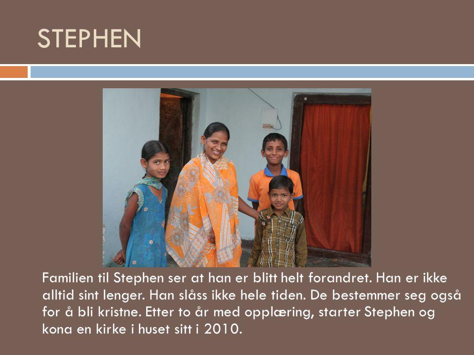 STEPHEN Familien til Stephen ser at han er blitt helt forandret. Han er ikke alltid sint lenger. Han slåss ikke hele tiden. De bestemmer seg også for