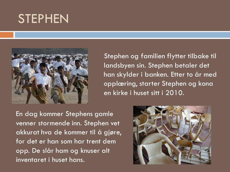 STEPHEN Stephen og familien flytter tilbake til landsbyen sin. Stephen betaler det han skylder i banken. Etter to år med opplæring, starter Stephen og