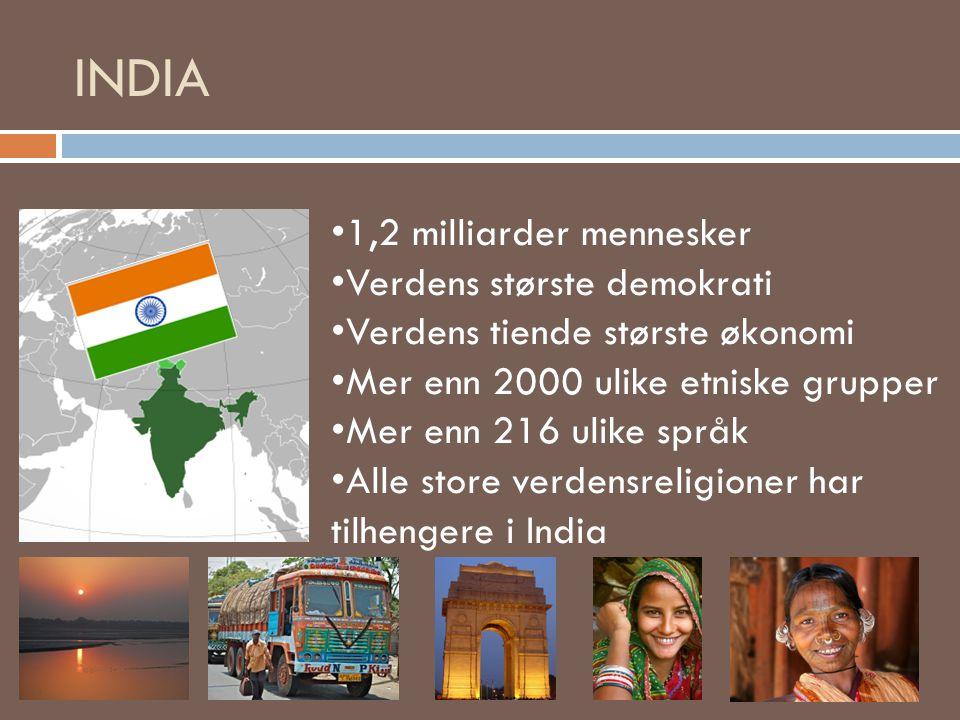 INDIA • 1,2 milliarder mennesker • Verdens største demokrati • Verdens tiende største økonomi • Mer enn 2000 ulike etniske grupper • Mer enn 216 ulike