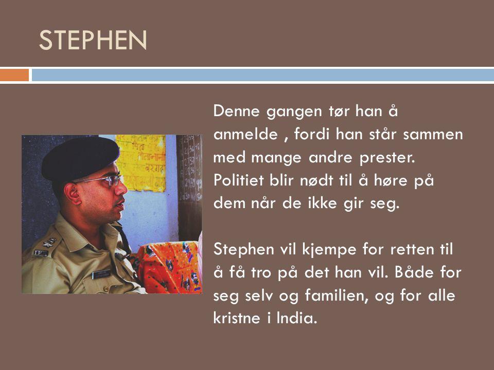STEPHEN Denne gangen tør han å anmelde, fordi han står sammen med mange andre prester. Politiet blir nødt til å høre på dem når de ikke gir seg. Steph