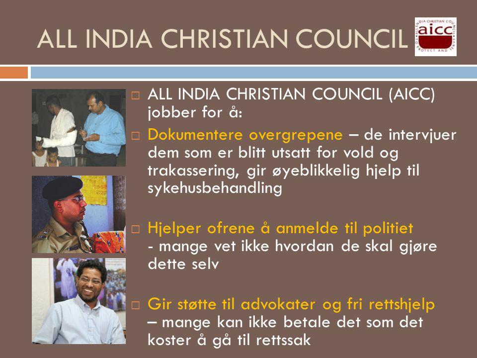 ALL INDIA CHRISTIAN COUNCIL  ALL INDIA CHRISTIAN COUNCIL (AICC) jobber for å:  Dokumentere overgrepene – de intervjuer dem som er blitt utsatt for v