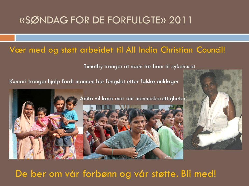 «SØNDAG FOR DE FORFULGTE» 2011 Vær med og støtt arbeidet til All India Christian Council! Timothy trenger at noen tar ham til sykehuset Kumari trenger