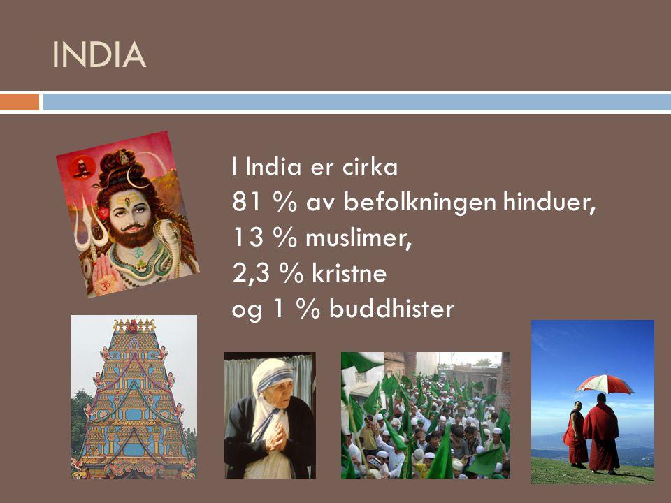 INDIA I India er cirka 81 % av befolkningen hinduer, 13 % muslimer, 2,3 % kristne og 1 % buddhister