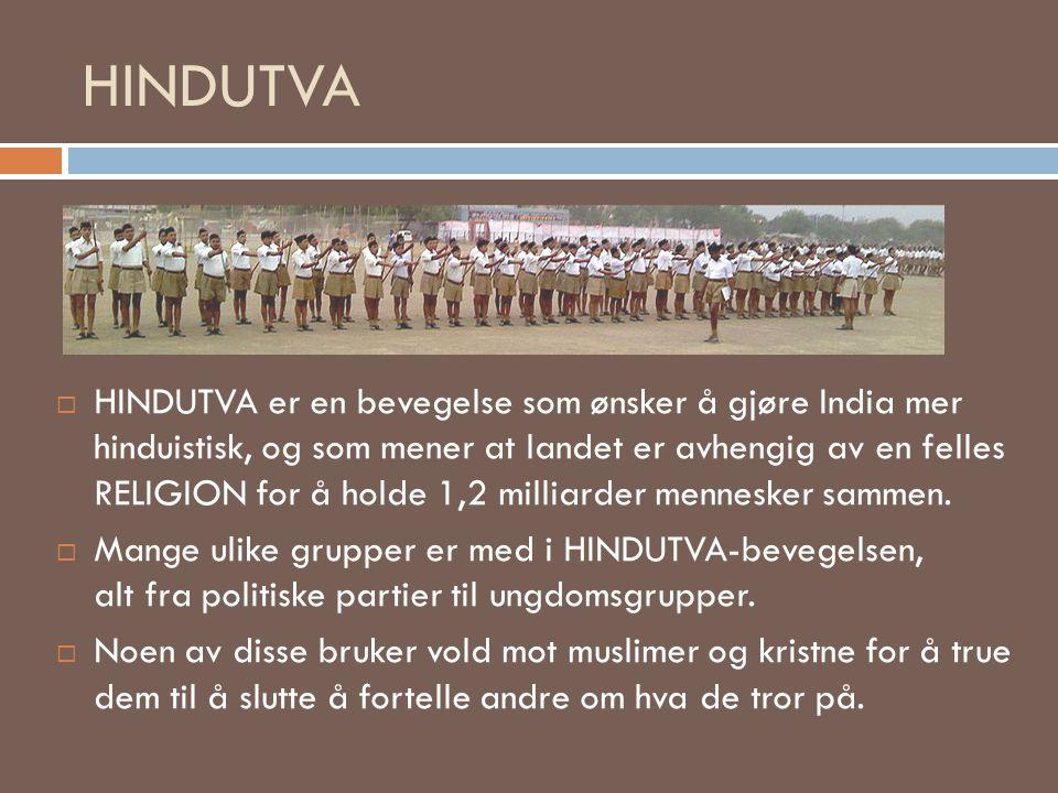 HINDUTVA  HINDUTVA er en bevegelse som ønsker å gjøre India mer hinduistisk, og som mener at landet er avhengig av en felles RELIGION for å holde 1,2