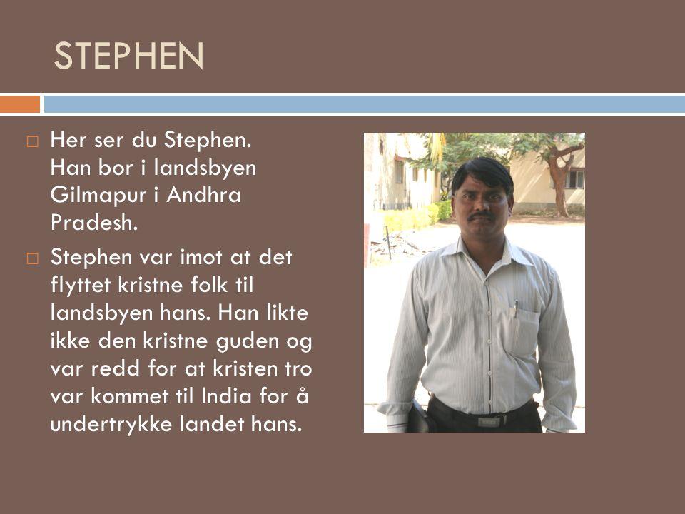 STEPHEN  Her ser du Stephen. Han bor i landsbyen Gilmapur i Andhra Pradesh.  Stephen var imot at det flyttet kristne folk til landsbyen hans. Han li