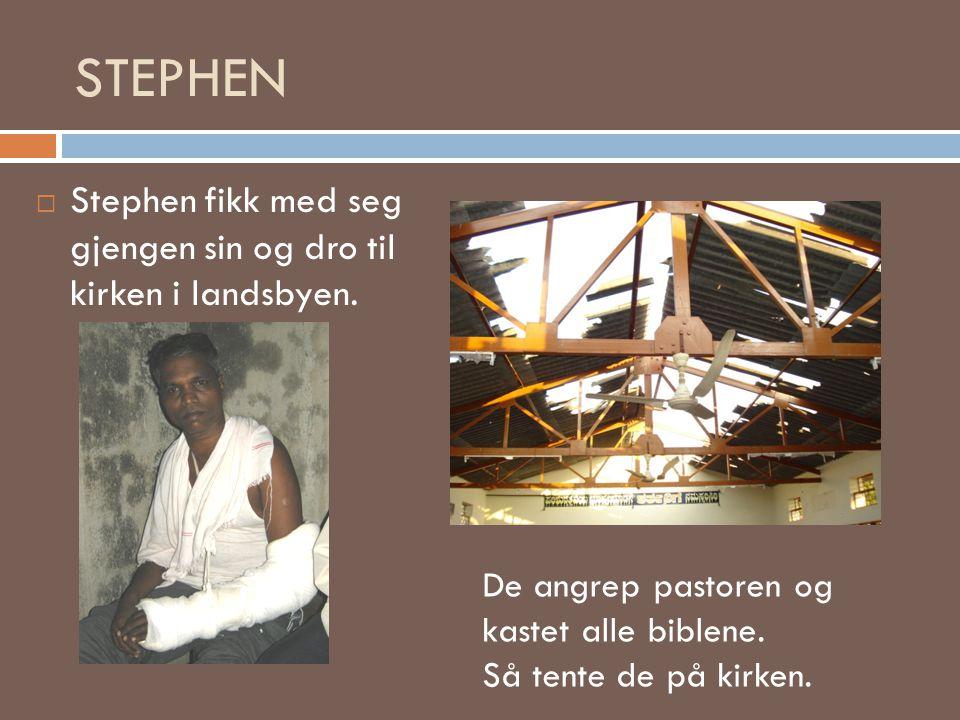 STEPHEN  Stephen fikk med seg gjengen sin og dro til kirken i landsbyen. De angrep pastoren og kastet alle biblene. Så tente de på kirken.
