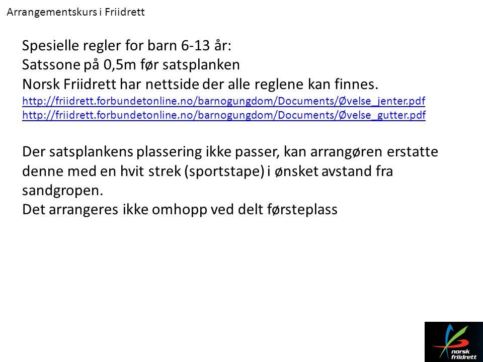 Arrangementskurs i Friidrett Spesielle regler for barn 6-13 år: Satssone på 0,5m før satsplanken Norsk Friidrett har nettside der alle reglene kan fin