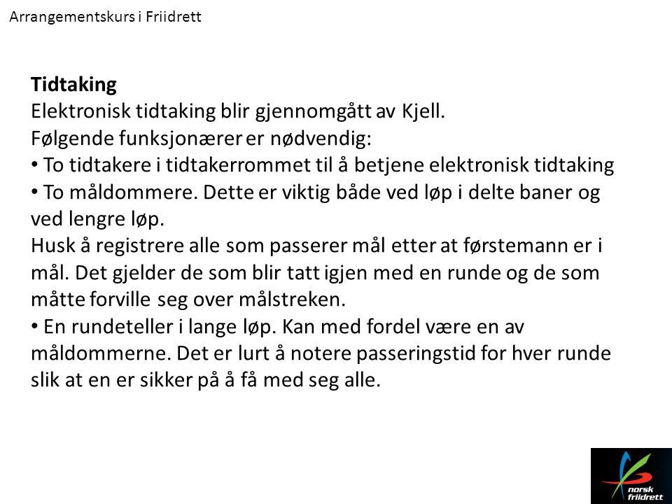 Arrangementskurs i Friidrett Tidtaking Elektronisk tidtaking blir gjennomgått av Kjell. Følgende funksjonærer er nødvendig: • To tidtakere i tidtakerr