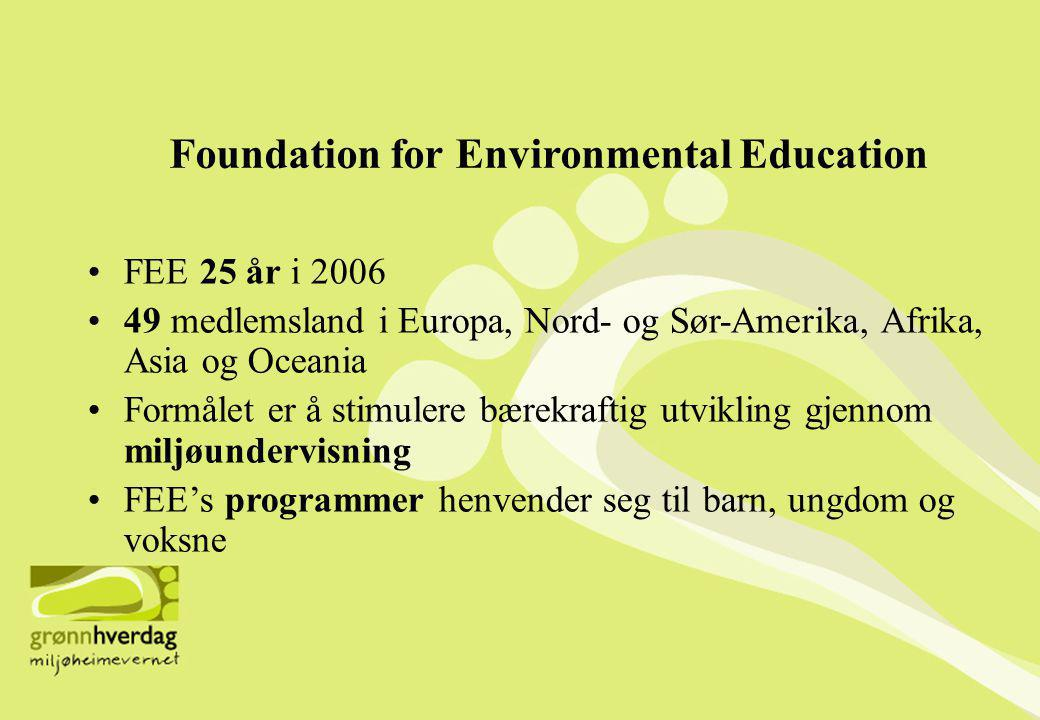 Foundation for Environmental Education •FEE 25 år i 2006 •49 medlemsland i Europa, Nord- og Sør-Amerika, Afrika, Asia og Oceania •Formålet er å stimul