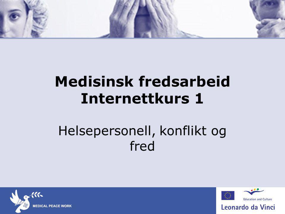 Medisinsk fredsarbeid Internettkurs 1 Helsepersonell, konflikt og fred