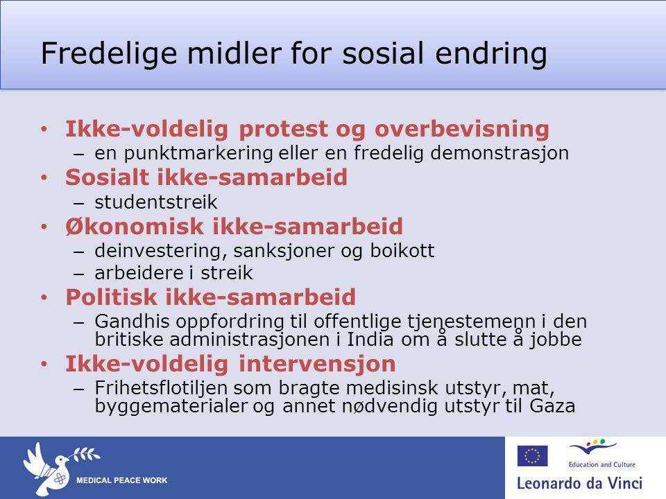 Fredelige midler for sosial endring • Ikke-voldelig protest og overbevisning – en punktmarkering eller en fredelig demonstrasjon • Sosialt ikke-samarb