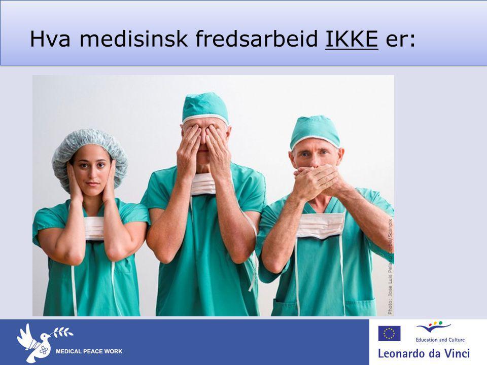 Hva medisinsk fredsarbeid IKKE er: