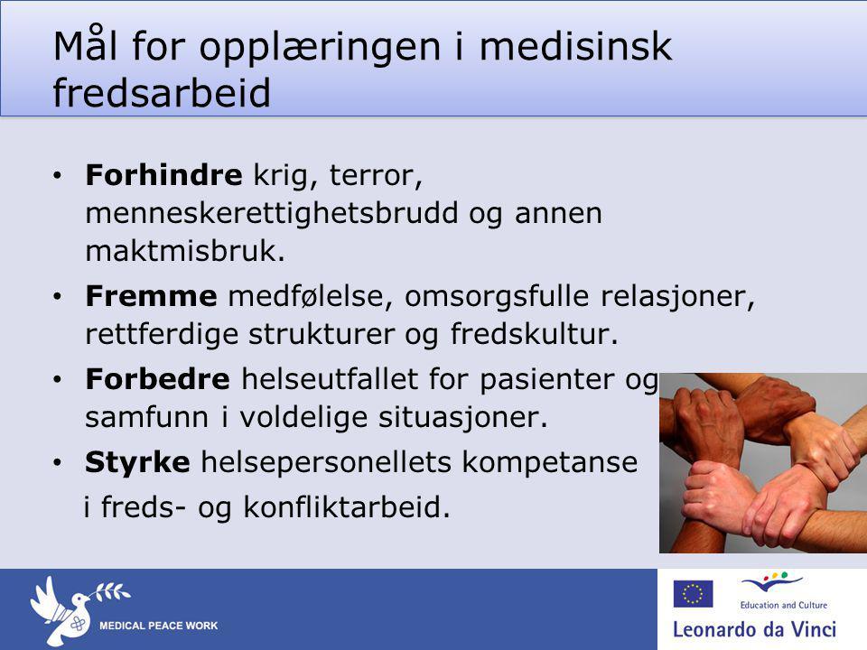 Mål for opplæringen i medisinsk fredsarbeid • Forhindre krig, terror, menneskerettighetsbrudd og annen maktmisbruk. • Fremme medfølelse, omsorgsfulle