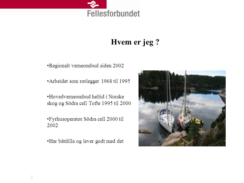 2 Hvem er jeg ? •Regionalt verneombud siden 2002 •Arbeidet som rørlegger 1968 til 1995 •Hovedverneombud heltid i Norske skog og Södra cell Tofte 1995