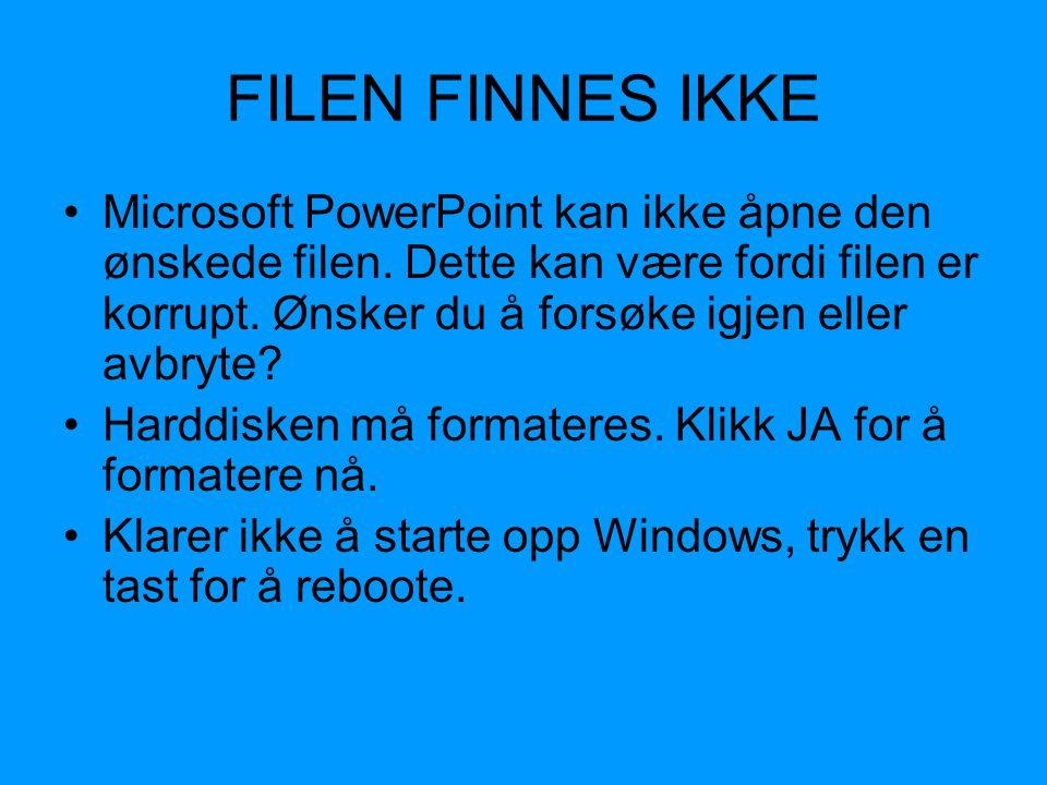 FILEN FINNES IKKE •Microsoft PowerPoint kan ikke åpne den ønskede filen. Dette kan være fordi filen er korrupt. Ønsker du å forsøke igjen eller avbryt