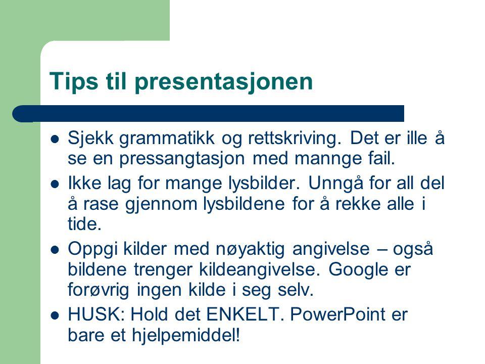 Tips til presentasjonen  Sjekk grammatikk og rettskriving. Det er ille å se en pressangtasjon med mannge fail.  Ikke lag for mange lysbilder. Unngå