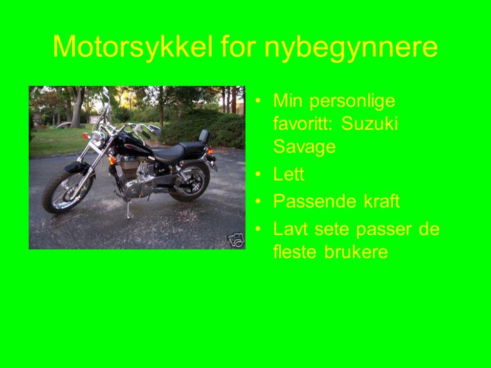 Motorsykkel for nybegynnere •Min personlige favoritt: Suzuki Savage •Lett •Passende kraft •Lavt sete passer de fleste brukere