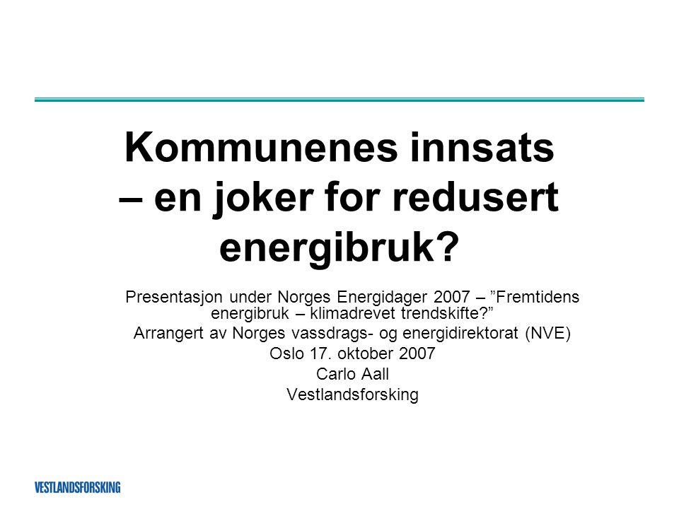 """Kommunenes innsats – en joker for redusert energibruk? Presentasjon under Norges Energidager 2007 – """"Fremtidens energibruk – klimadrevet trendskifte?"""""""