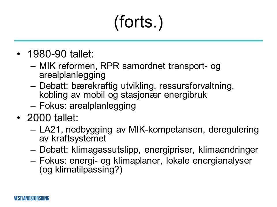 (forts.) •1980-90 tallet: –MIK reformen, RPR samordnet transport- og arealplanlegging –Debatt: bærekraftig utvikling, ressursforvaltning, kobling av mobil og stasjonær energibruk –Fokus: arealplanlegging •2000 tallet: –LA21, nedbygging av MIK-kompetansen, deregulering av kraftsystemet –Debatt: klimagassutslipp, energipriser, klimaendringer –Fokus: energi- og klimaplaner, lokale energianalyser (og klimatilpassing )