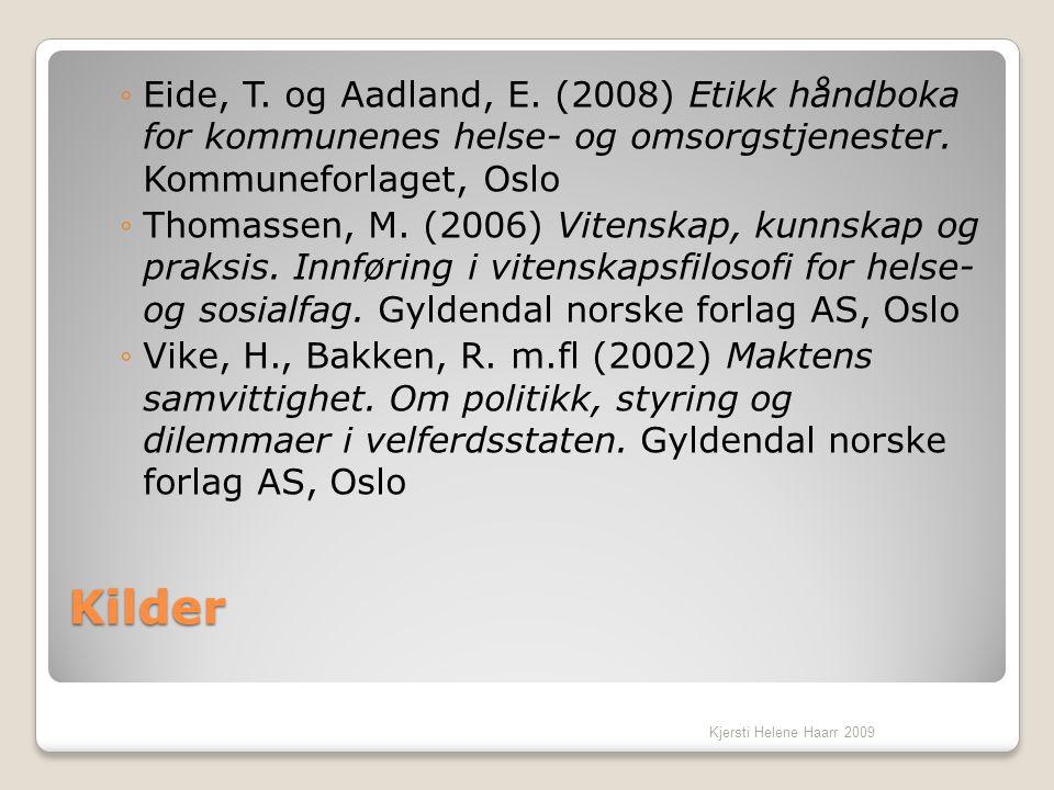 Kilder ◦Eide, T. og Aadland, E. (2008) Etikk håndboka for kommunenes helse- og omsorgstjenester. Kommuneforlaget, Oslo ◦Thomassen, M. (2006) Vitenskap