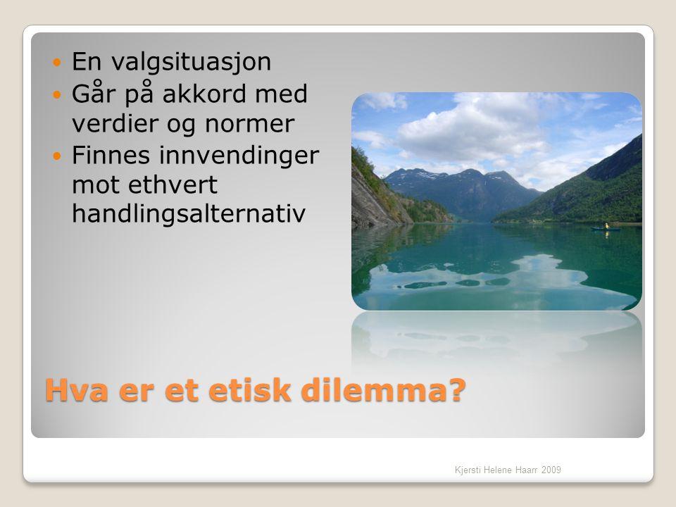 Hva er et etisk dilemma?  En valgsituasjon  Går på akkord med verdier og normer  Finnes innvendinger mot ethvert handlingsalternativ Kjersti Helene