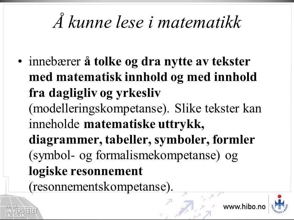 Å kunne lese i matematikk •innebærer å tolke og dra nytte av tekster med matematisk innhold og med innhold fra dagligliv og yrkesliv (modelleringskomp