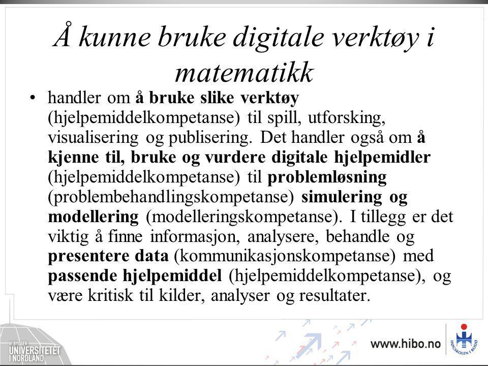 Å kunne bruke digitale verktøy i matematikk •handler om å bruke slike verktøy (hjelpemiddelkompetanse) til spill, utforsking, visualisering og publise
