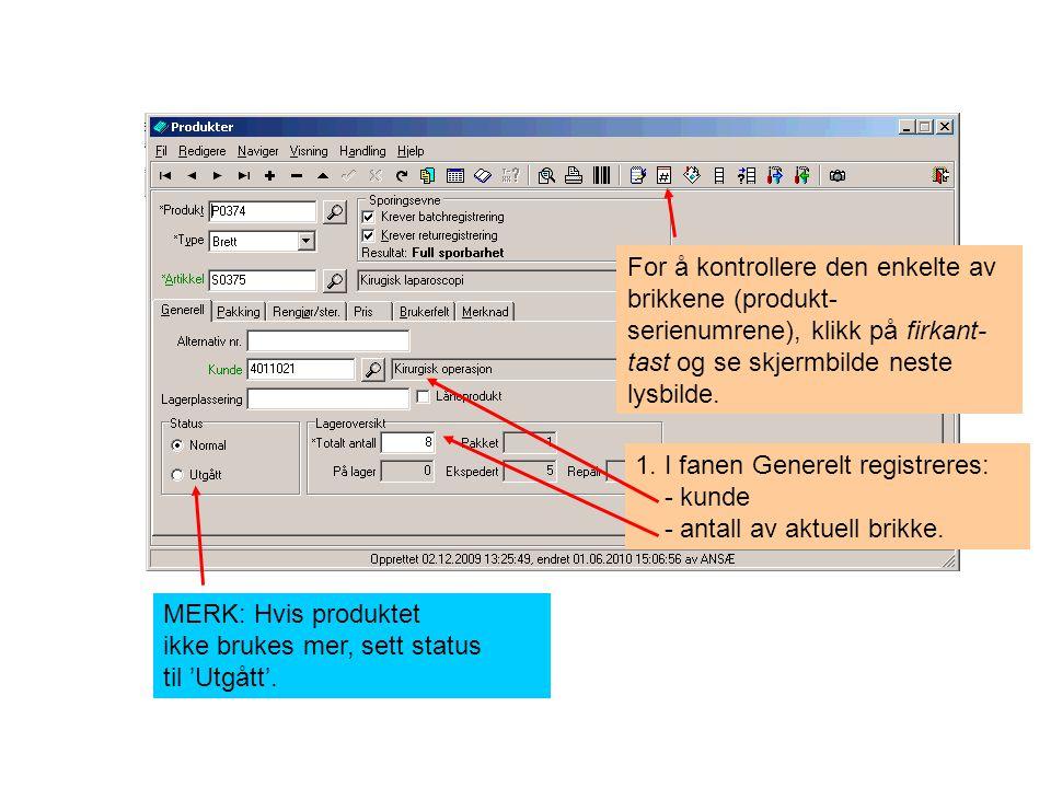 1. I fanen Generelt registreres: - kunde - antall av aktuell brikke. MERK: Hvis produktet ikke brukes mer, sett status til 'Utgått'. For å kontrollere