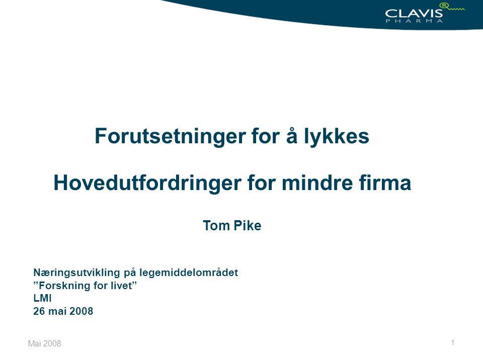 Mai 2008 1 Forutsetninger for å lykkes Hovedutfordringer for mindre firma Tom Pike Næringsutvikling på legemiddelområdet Forskning for livet LMI 26 mai 2008