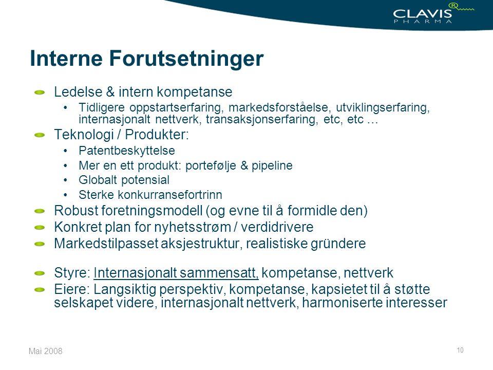 Mai 2008 10 Interne Forutsetninger Ledelse & intern kompetanse •Tidligere oppstartserfaring, markedsforståelse, utviklingserfaring, internasjonalt net