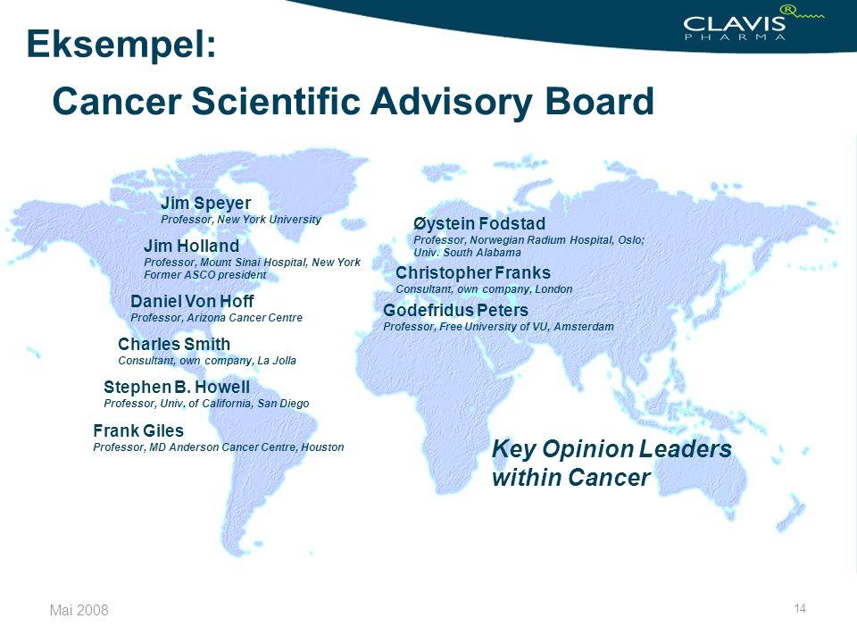 Mai 2008 14 Cancer Scientific Advisory Board Key Opinion Leaders within Cancer Øystein Fodstad Professor, Norwegian Radium Hospital, Oslo; Univ. South