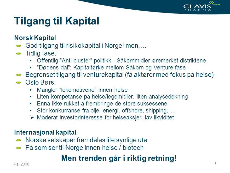 """Mai 2008 18 Tilgang til Kapital Norsk Kapital God tilgang til risikokapital i Norge! men,… Tidlig fase: •Offentlig """"Anti-cluster"""" politikk - Såkornmid"""