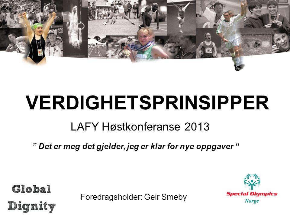 """LAFY Høstkonferanse 2013 VERDIGHETSPRINSIPPER """" Det er meg det gjelder, jeg er klar for nye oppgaver """" Foredragsholder: Geir Smeby"""