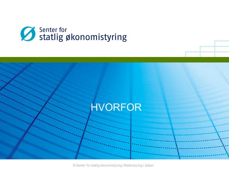 © Senter for statlig økonomistyring I Risikostyring i staten HVORFOR