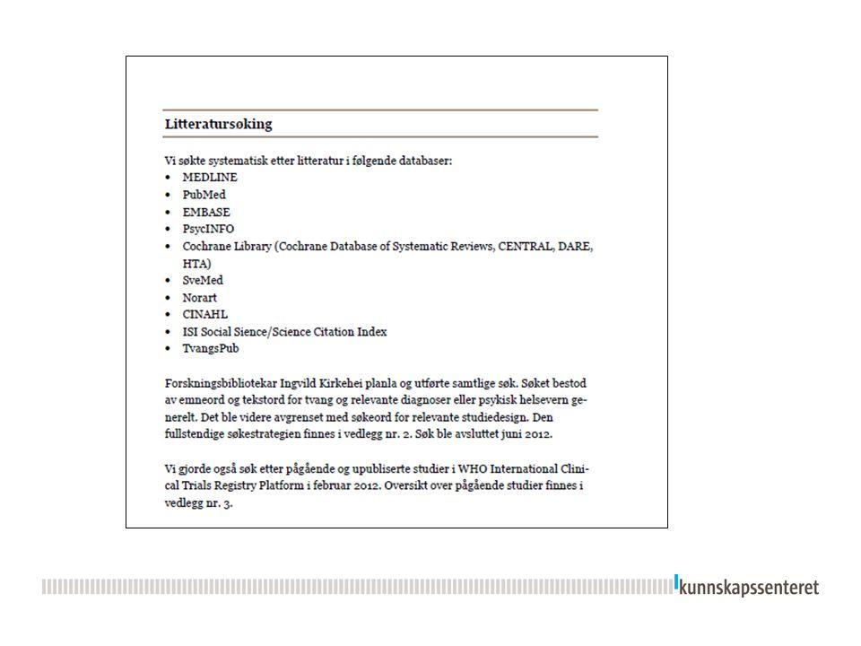 Inklusjon/eksklusjon Inklusjon  Studiedesign – RCT, studier med kontrollgruppe  Populasjon – voksne med «alvorlig psykisk lidelse»  Tiltak –Alle typer tiltak som skal redusere bruk av tvangsinnleggelse eller redusere bruk av tvang når pasienten er innlagt  Sammenlikning –Standard tiltak som ikke inkluderer tiltak for å redusere tvang Eksklusjon  Studiedesign – kvalitative, ingen kontrollgruppe, retrospektive  Populasjon – Demensomsorg, rus og avhengighet og kriminalomsorg  Tiltak - Tiltak som ikke er relevante for norske forhold 24.