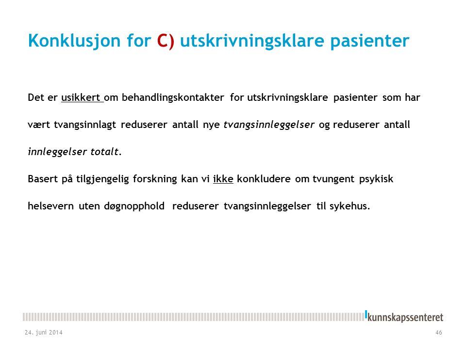 Konklusjon for C) utskrivningsklare pasienter Det er usikkert om behandlingskontakter for utskrivningsklare pasienter som har vært tvangsinnlagt redus