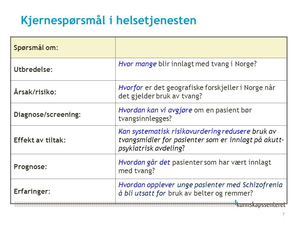7 Kjernespørsmål i helsetjenesten Spørsmål om: Utbredelse: Hvor mange blir innlagt med tvang i Norge? Årsak/risiko: Hvorfor er det geografiske forskje