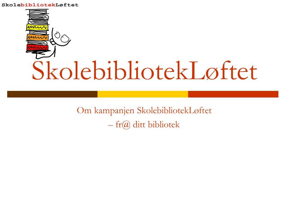 SkolebibliotekLøftet - Landsomfattende kampanje for å sette søkelyset på situasjonen i norske skolebibliotek – både i grunnskolen og den videregående opplæringen.