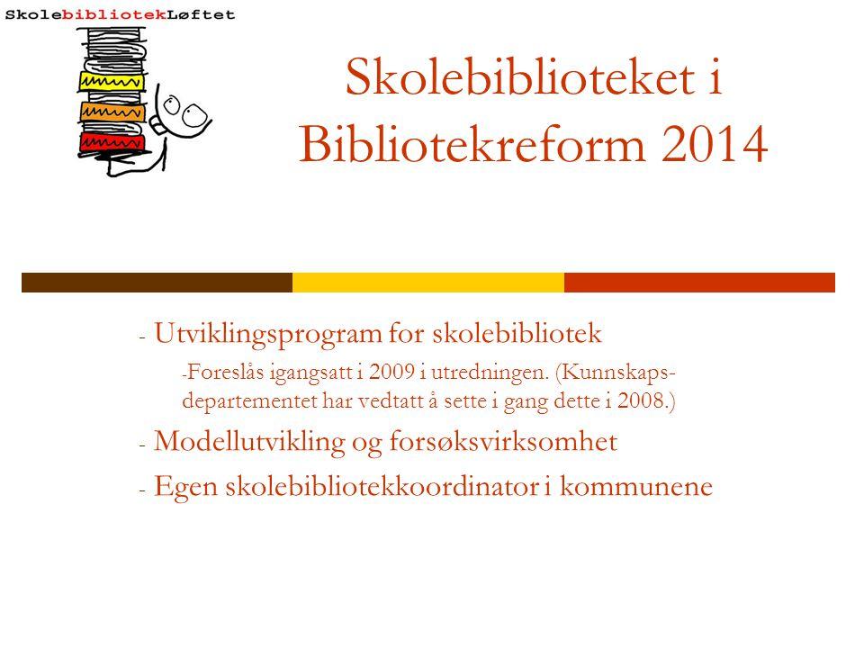 Skolebiblioteket i Bibliotekreform 2014 - Utviklingsprogram for skolebibliotek - Foreslås igangsatt i 2009 i utredningen. (Kunnskaps- departementet ha
